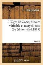 L'Ogre de Corse, Histoire V ritable Et Merveilleuse Partie 1