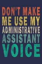 Don't Make Me Use My Administrative Assistant Voice: Funny Vintage Coworker Gifts Journal