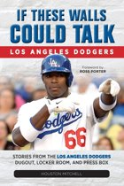 If These Walls Could Talk: Los Angeles Dodgers