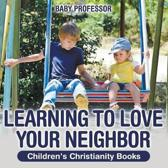 Learning to Love Your Neighbor Children's Christianity Books