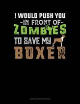 I Would Push You in Front of Zombies to Save My Boxer