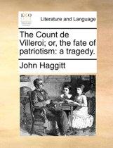 The Count de Villeroi; Or, the Fate of Patriotism