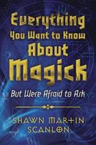 Everything You Want to Know About Magick