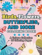 Birds, Flowers, Butterflies, and More Coloring Book! a Unique Collection of Coloring Pages
