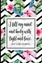 I fill my mind and body with light and love.: Self-care journal. Take one day at a time, includes mood tracker, affirmations, reflections, positive vi