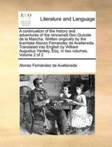A Continuation of the History and Adventures of the Renowned Don Quixote de La Mancha. Written Originally by the Licentiate Alonzo Fernandez de Avellaneda. Translated Into English by William Augustus Yardley, Esq. in Two Volumes. Volume 2 of 2