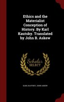 Ethics and the Materialist Conception of History. by Karl Kautsky. Translated by John B. Askew