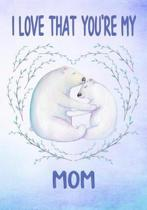 I Love That You're My Mom Keepsake Journal Polar Bears