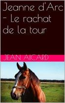 Jeanne d'Arc - Le rachat de la tour