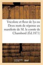 Tricolore Et Fleur de Lys Ou Deux Mots de R�ponse Au Manifeste de M. Le Comte de Chambord