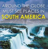 Around The Globe - Must See Places in South America