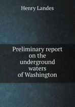 Preliminary Report on the Underground Waters of Washington