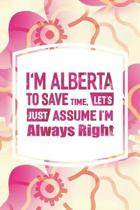 I'm Alberta to Save Time, Let's Just Assume I'm Always Right