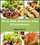 It's All About the Chicken! Simple and Delicious Recipes
