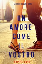 Un Amore Come Il Vostro (Le cronache dell'amore—Libro 5)