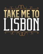 Take Me To Lisbon: Lisbon Travel Journal- Lisbon Vacation Journal - 150 Pages 8x10 - Packing Check List - To Do Lists - Outfit Planner An