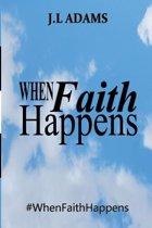 When Faith Happens