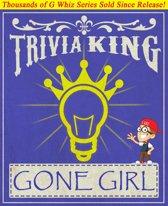 Gone Girl - Trivia King!
