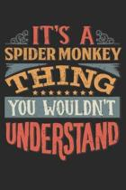 It's A Spider Monkey Thing You Wouldn't Understand: Gift For Spider Monkey Lover 6x9 Planner Journal
