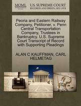 Peoria and Eastern Railway Company, Petitioner, V. Penn Central Transportation Company, Trustees in Bankruptcy. U.S. Supreme Court Transcript of Record with Supporting Pleadings