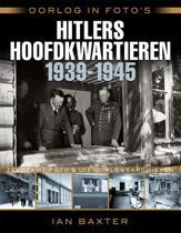 Oorlog in foto's / Hitlers hoofdkwartieren 1939-1945