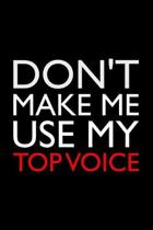 Don't Make Me Use My Top Voice