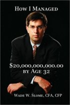 How I Managed $20,000,000,000.00 by Age 32