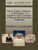 Melvin Kaplan, Petitioner, V. United States. U.S. Supreme Court Transcript of Record with Supporting Pleadings