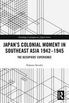 Japan's Colonial Moment in Southeast Asia 1942-1945