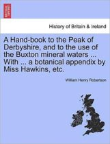 A Hand-Book to the Peak of Derbyshire, and to the Use of the Buxton Mineral Waters ... with ... a Botanical Appendix by Miss Hawkins, Etc.