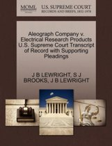 Aleograph Company V. Electrical Research Products U.S. Supreme Court Transcript of Record with Supporting Pleadings