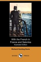 With the French in France and Salonika (Illustrated Edition) (Dodo Press)