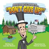 Abraham Lincoln Says... don't Give Up!