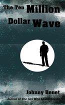 The Ten Million Dollar Wave