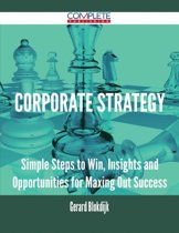 Corporate Strategy - Simple Steps to Win, Insights and Opportunities for Maxing Out Success