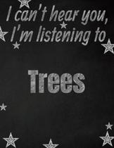 I can't hear you, I'm listening to Trees creative writing lined notebook: Promoting band fandom and music creativity through writing...one day at a ti