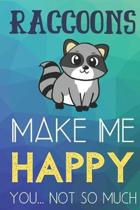 Raccoons Make Me Happy You Not So Much