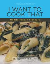 I Want to Cook That - Mediterranean Flavours