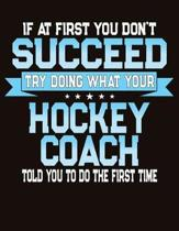 If At First You Don't Succeed Try Doing What Your Hockey Coach Told You To Do The First Time