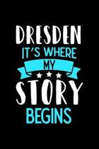 Dresden It's Where My Story Begins: Dresden Notebook, Diary and Journal with 120 Lined Pages