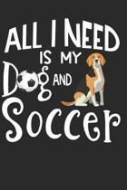 All I Need Is My Dog And Soccer