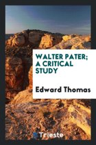 Walter Pater; A Critical Study
