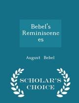 Bebel's Reminiscences - Scholar's Choice Edition