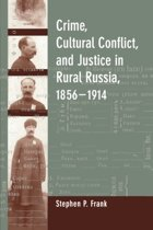 Crime, Cultural Conflict, and Justice in Rural Russia, 1856-1914