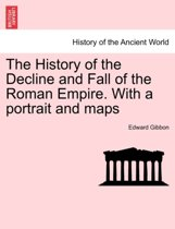 The History of the Decline and Fall of the Roman Empire. with a Portrait and Maps. Vol. I. a New Edition.