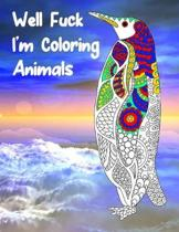 Well Fuck I'm Coloring Animals
