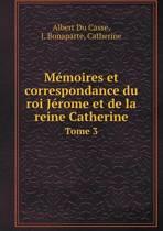 Memoires Et Correspondance Du Roi Jerome Et de La Reine Catherine Tome 3
