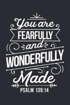 You Are Fearfully and Wonderfully Made Psalm 139: 14: Christian Lined Notebook, Journal, Organizer, Diary, Composition Notebook, Gifts for Christians