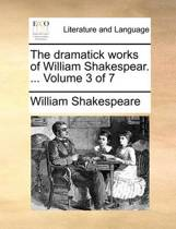The Dramatick Works of William Shakespear. ... Volume 3 of 7