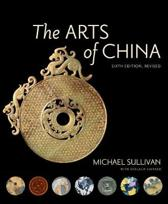 The Arts of China, Sixth Edition, Revised and Expanded